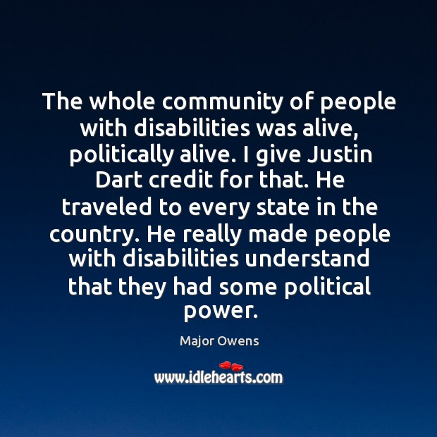 He really made people with disabilities understand that they had some political power. Major Owens Picture Quote