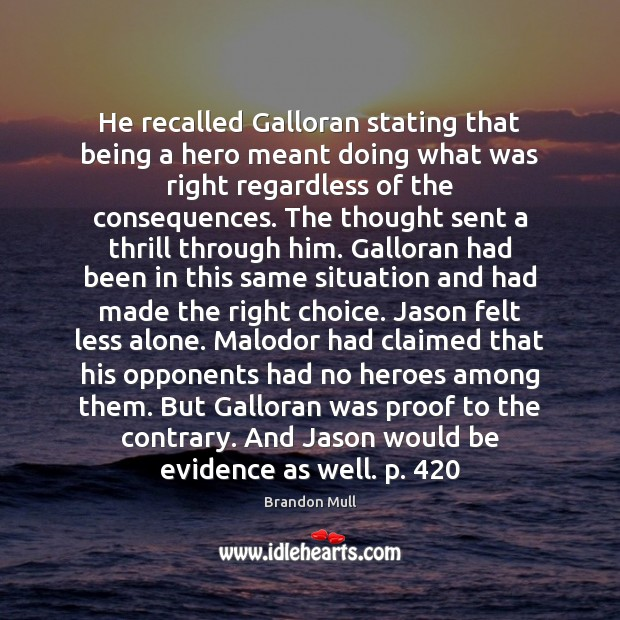He recalled Galloran stating that being a hero meant doing what was Brandon Mull Picture Quote