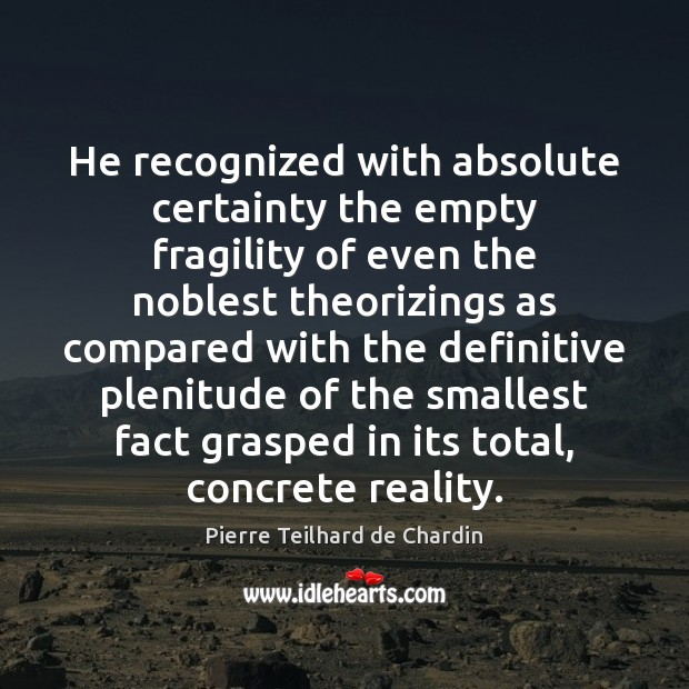 Image, He recognized with absolute certainty the empty fragility of even the noblest