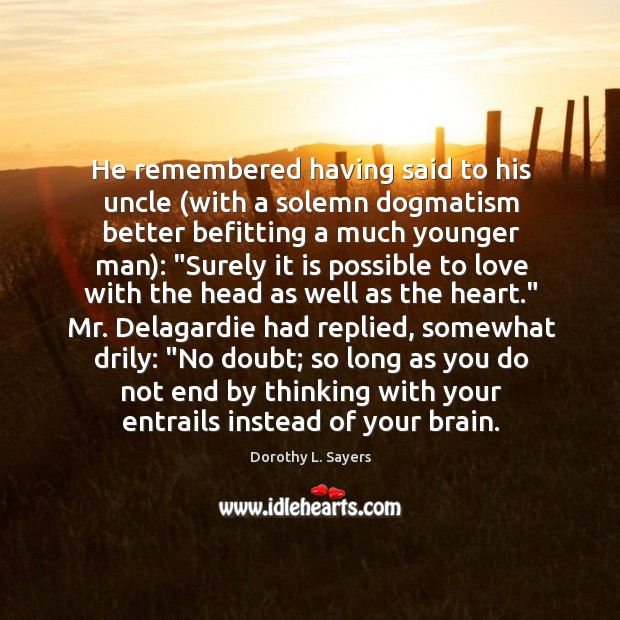 He remembered having said to his uncle (with a solemn dogmatism better Image