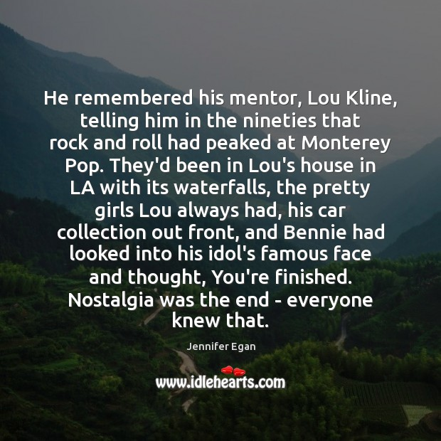 He remembered his mentor, Lou Kline, telling him in the nineties that Jennifer Egan Picture Quote