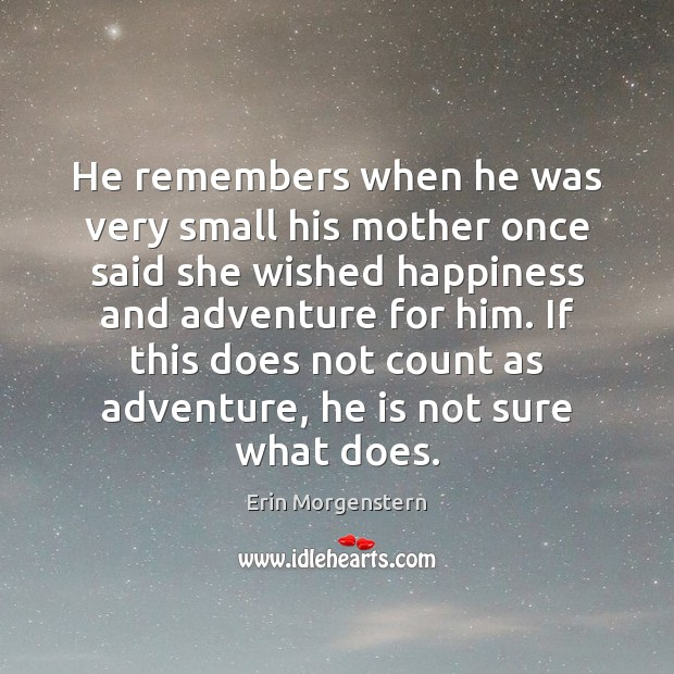 He remembers when he was very small his mother once said she Image