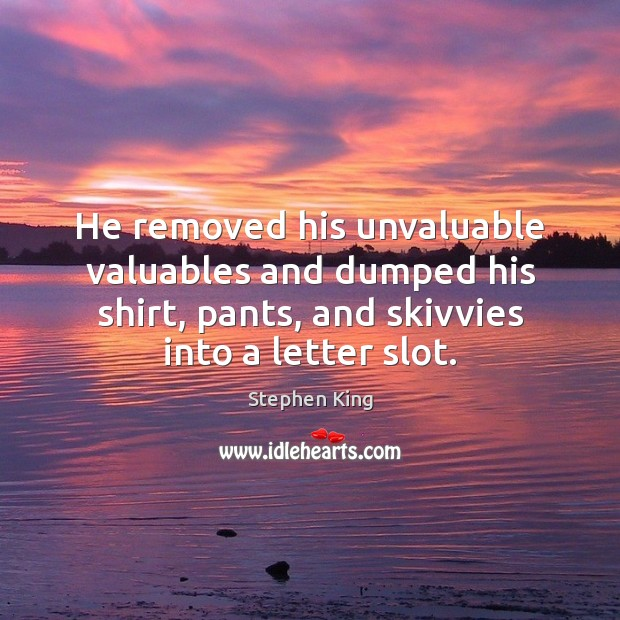 Image, He removed his unvaluable valuables and dumped his shirt, pants, and skivvies