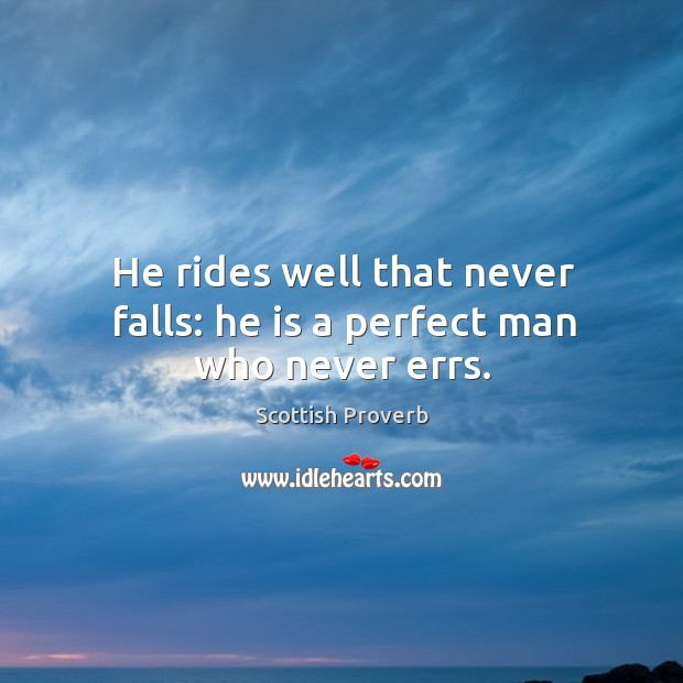He rides well that never falls: he is a perfect man who never errs. Image