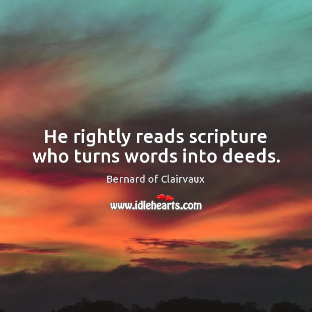 Image, He rightly reads scripture who turns words into deeds.