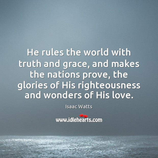 He rules the world with truth and grace, and makes the nations Image