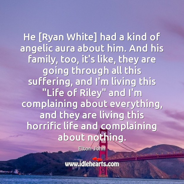 He [Ryan White] had a kind of angelic aura about him. And Elton John Picture Quote