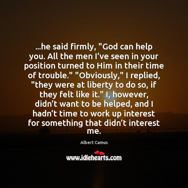 """Image, …he said firmly, """"God can help you. All the men I've"""