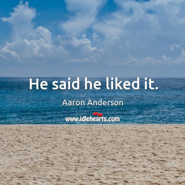 He said he liked it. Image