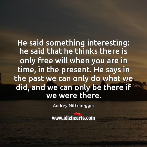 Image, He said something interesting: he said that he thinks there is only