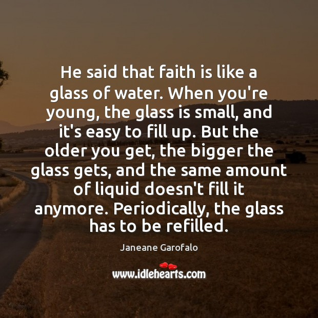 He said that faith is like a glass of water. When you're Janeane Garofalo Picture Quote