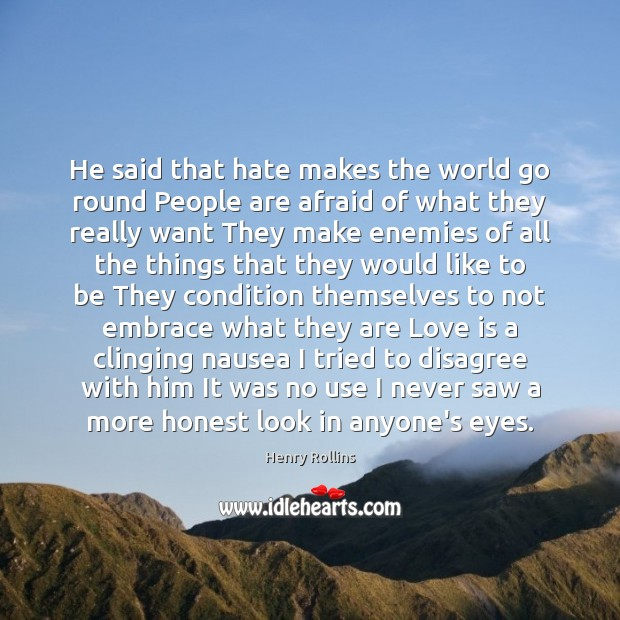 He said that hate makes the world go round People are afraid Image