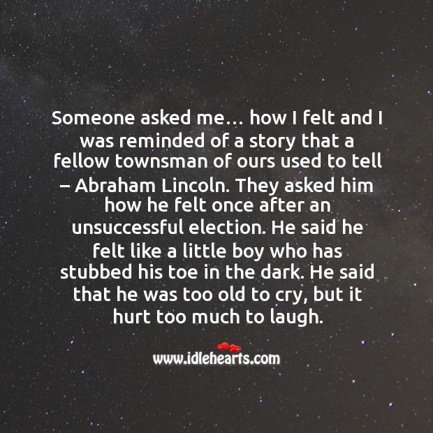 He said that he was too old to cry, but it hurt too much to laugh. Image