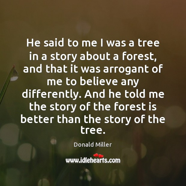 He said to me I was a tree in a story about Donald Miller Picture Quote