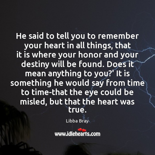 He said to tell you to remember your heart in all things, Image