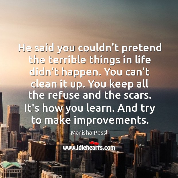 He said you couldn't pretend the terrible things in life didn't happen. Image