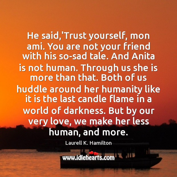 Image about He said,'Trust yourself, mon ami. You are not your friend with