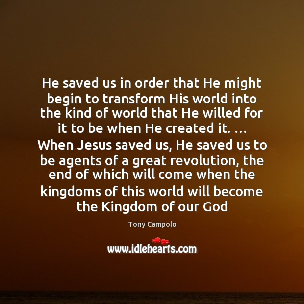Image, He saved us in order that He might begin to transform His