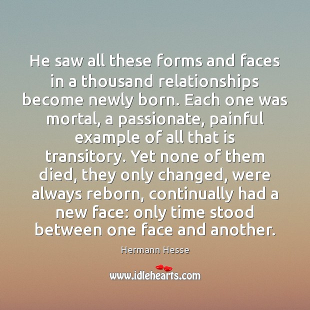He saw all these forms and faces in a thousand relationships become Hermann Hesse Picture Quote
