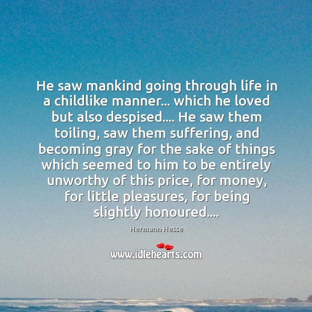 He saw mankind going through life in a childlike manner… which he Image