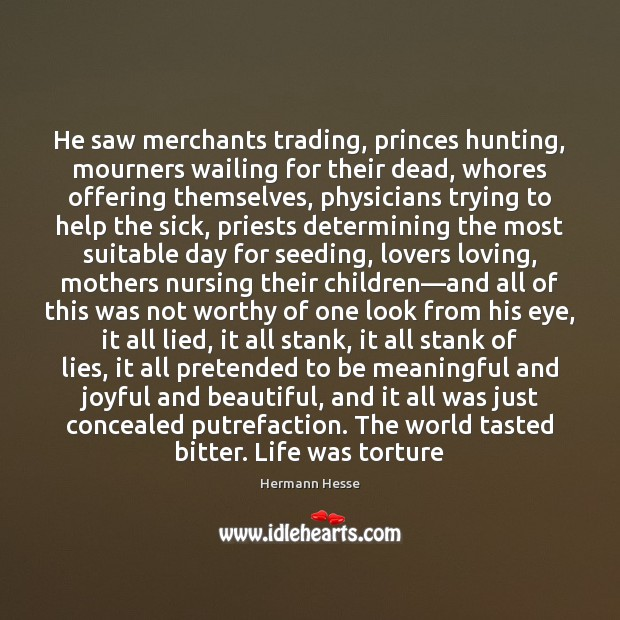 Image, He saw merchants trading, princes hunting, mourners wailing for their dead, whores