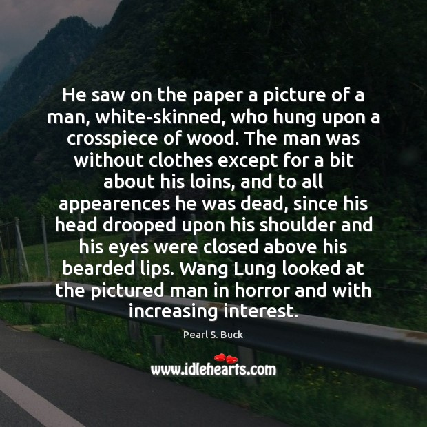 He saw on the paper a picture of a man, white-skinned, who Pearl S. Buck Picture Quote