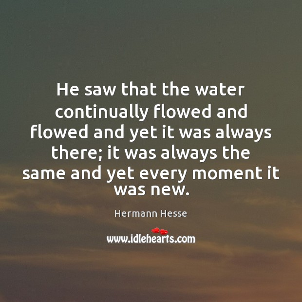 He saw that the water continually flowed and flowed and yet it Image