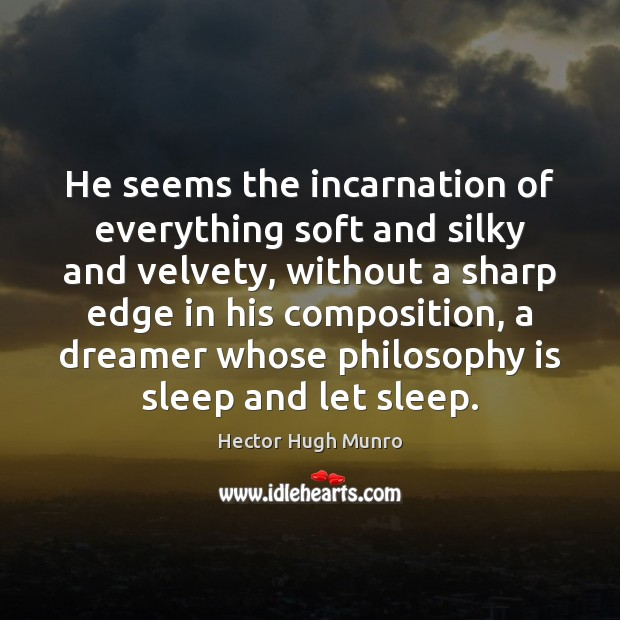 Image, He seems the incarnation of everything soft and silky and velvety, without