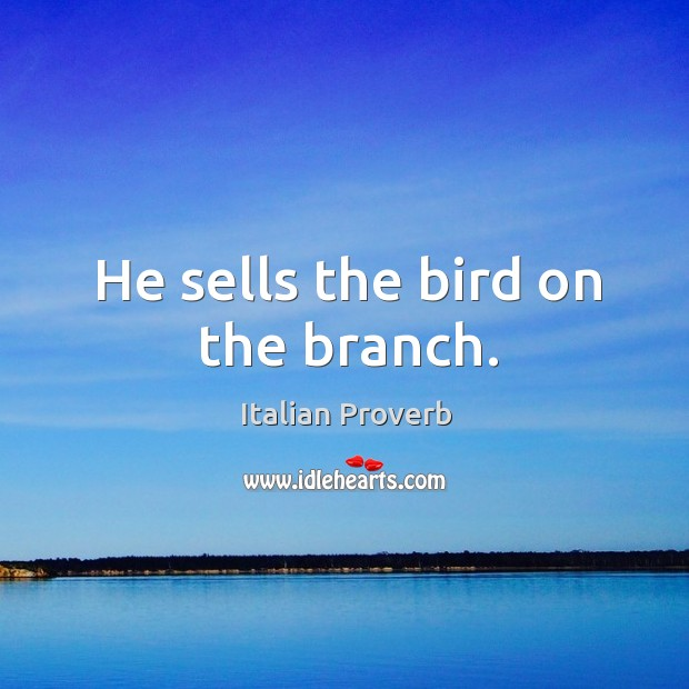 Image, He sells the bird on the branch.