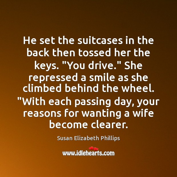 "He set the suitcases in the back then tossed her the keys. "" Susan Elizabeth Phillips Picture Quote"