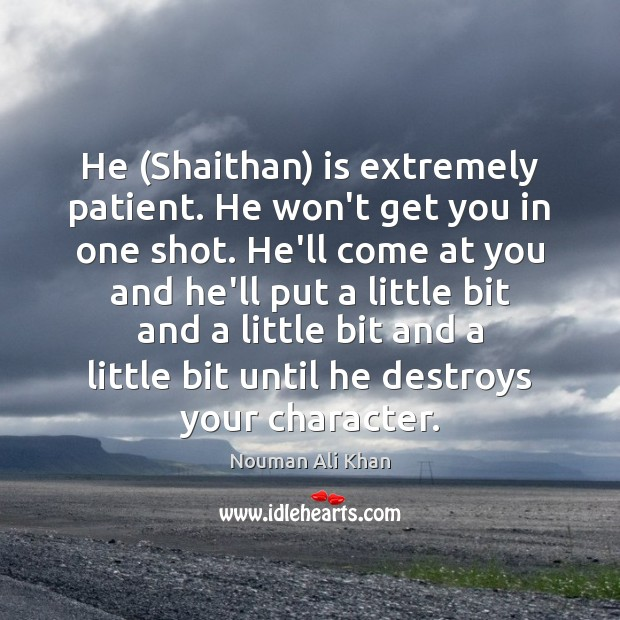 Image, He (Shaithan) is extremely patient. He won't get you in one shot.