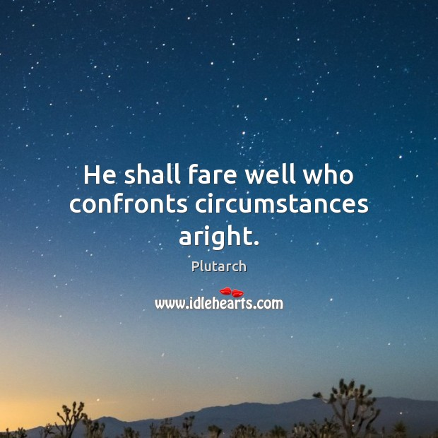 Image, He shall fare well who confronts circumstances aright.