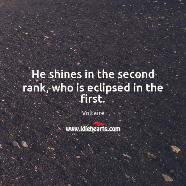Image, He shines in the second rank, who is eclipsed in the first.