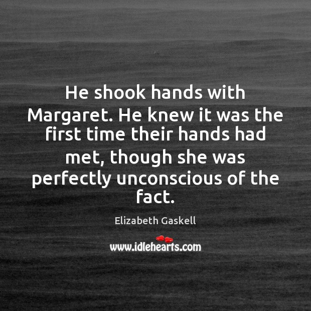 He shook hands with Margaret. He knew it was the first time Elizabeth Gaskell Picture Quote
