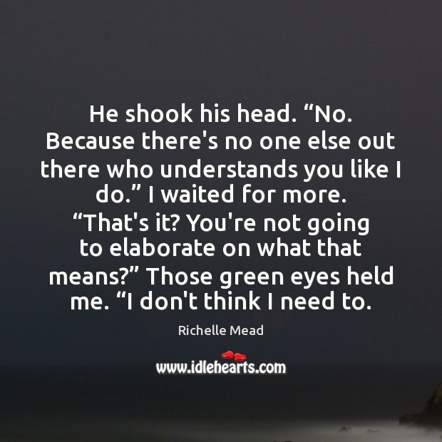 """He shook his head. """"No. Because there's no one else out there Image"""