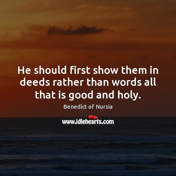 Image, He should first show them in deeds rather than words all that is good and holy.