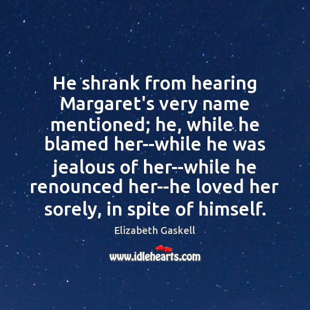 He shrank from hearing Margaret's very name mentioned; he, while he blamed Image