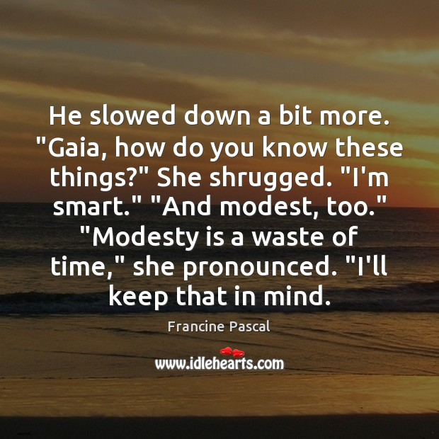 """He slowed down a bit more. """"Gaia, how do you know these Francine Pascal Picture Quote"""