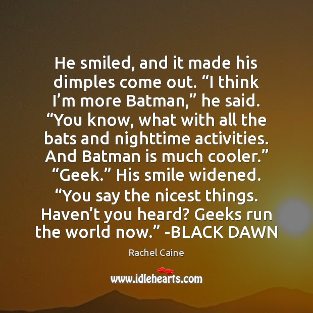 """He smiled, and it made his dimples come out. """"I think I' Rachel Caine Picture Quote"""
