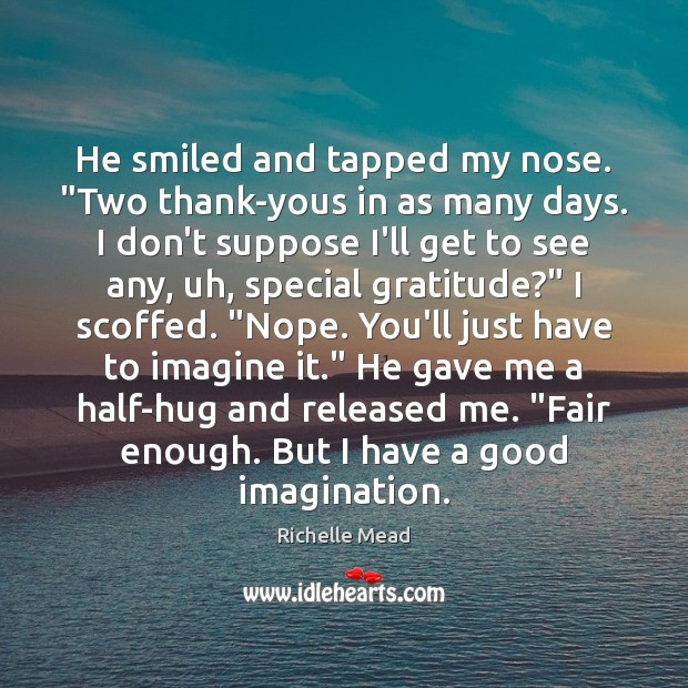"""He smiled and tapped my nose. """"Two thank-yous in as many days. Image"""