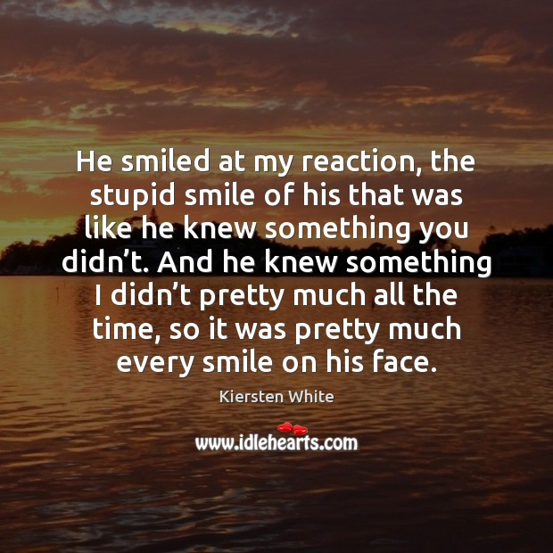 Image, He smiled at my reaction, the stupid smile of his that was