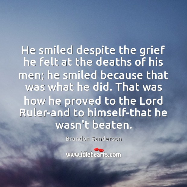 He smiled despite the grief he felt at the deaths of his Image