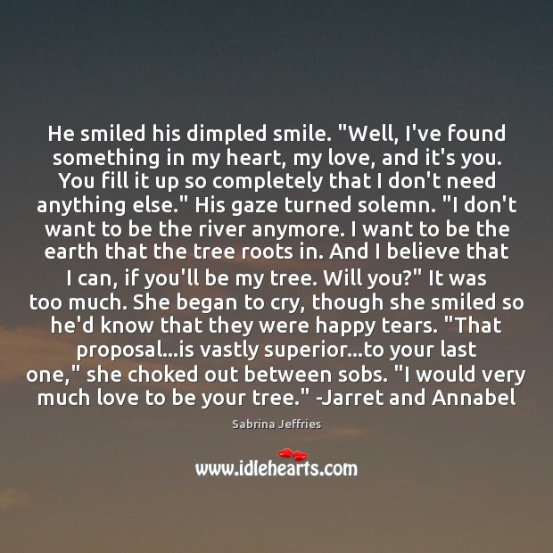 """He smiled his dimpled smile. """"Well, I've found something in my heart, Sabrina Jeffries Picture Quote"""