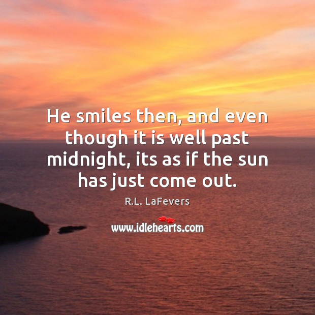 He smiles then, and even though it is well past midnight, its R.L. LaFevers Picture Quote