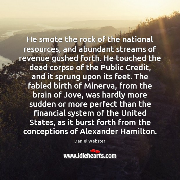 He smote the rock of the national resources, and abundant streams of Daniel Webster Picture Quote