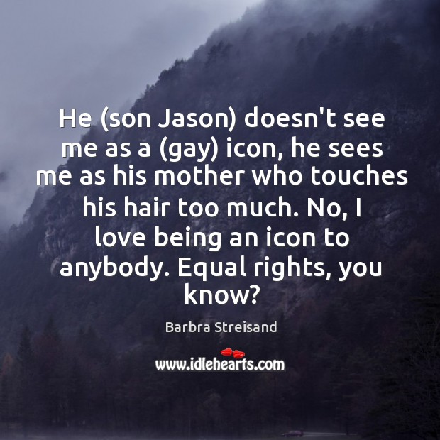 Image, He (son Jason) doesn't see me as a (gay) icon, he sees