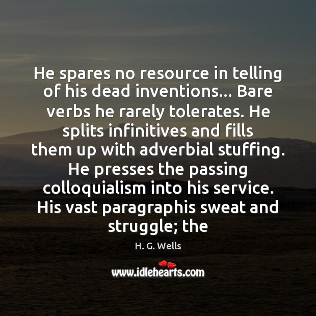 He spares no resource in telling of his dead inventions… Bare verbs H. G. Wells Picture Quote