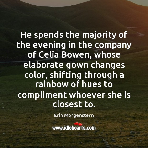 Erin Morgenstern Picture Quote image saying: He spends the majority of the evening in the company of Celia