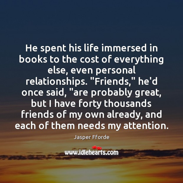Image, He spent his life immersed in books to the cost of everything