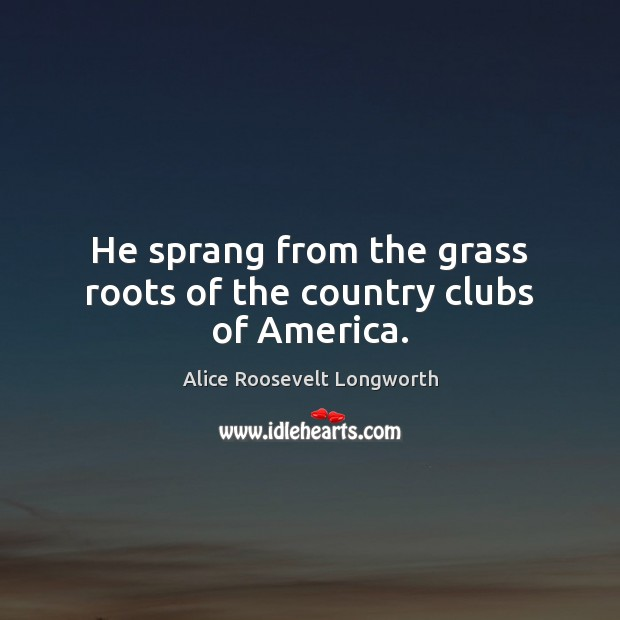 Image, He sprang from the grass roots of the country clubs of America.